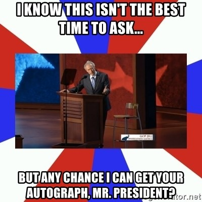 Invisible Obama - I know this isn't the best time to ask... But any chance I can get your autograph, Mr. President?