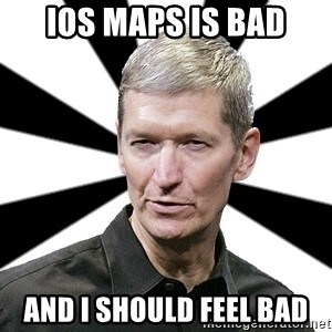 Tim Cook Time - iOS maps is bad and i should feel bad