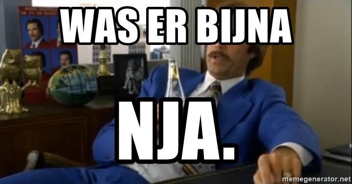 That escalated quickly-Ron Burgundy - was er bijna nja.