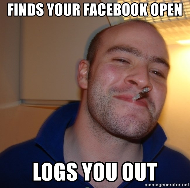 Good Guy Greg - finds your facebook open logs you out
