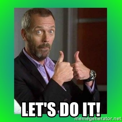 Thumbs up House - Let's do it!