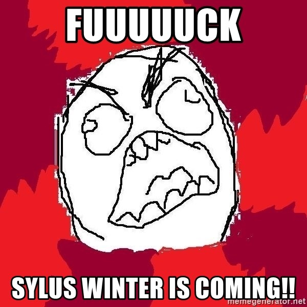 Rage FU - fuuuuuck sylus winter is coming!!