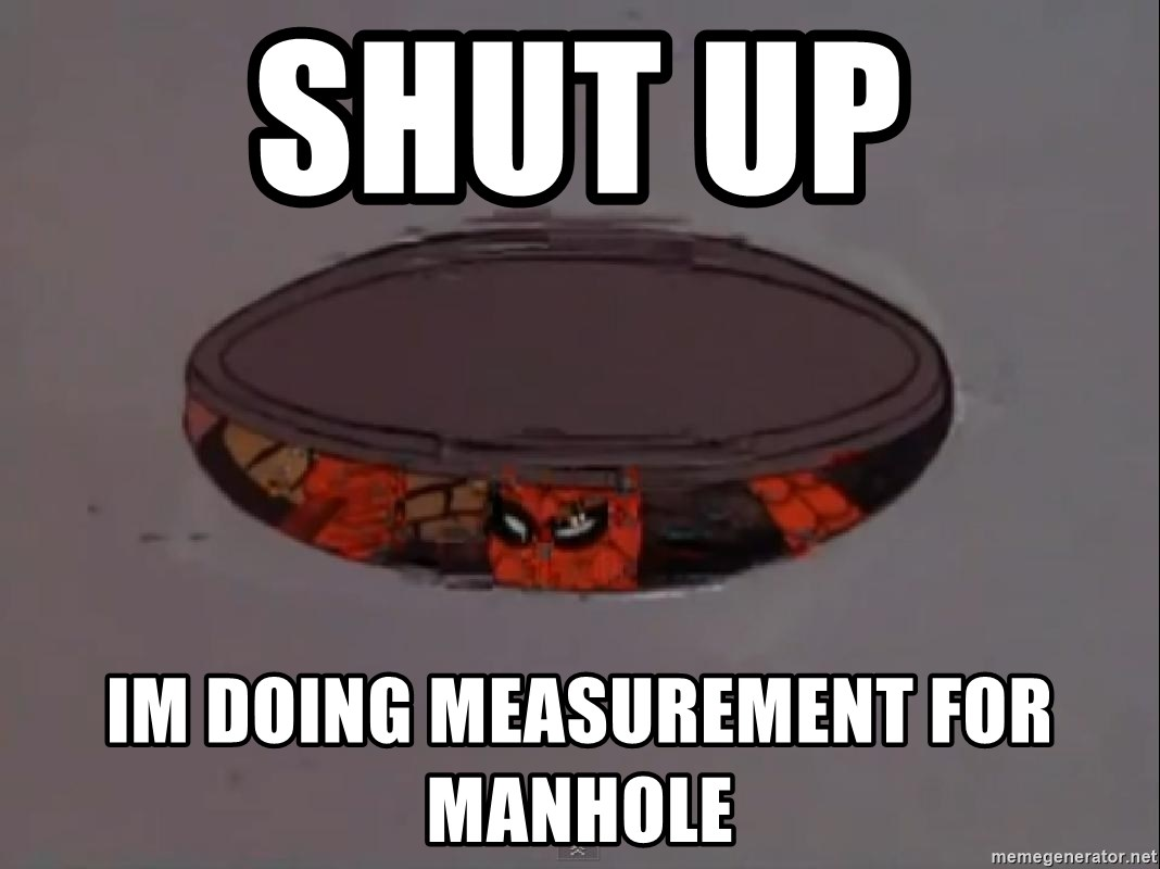 Spiderman in Sewer - Shut up  Im doing measurement for manhole