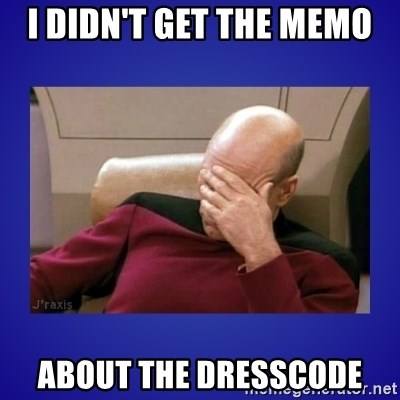 Picard facepalm  - i DIDN'T Get the memo about the dresscode