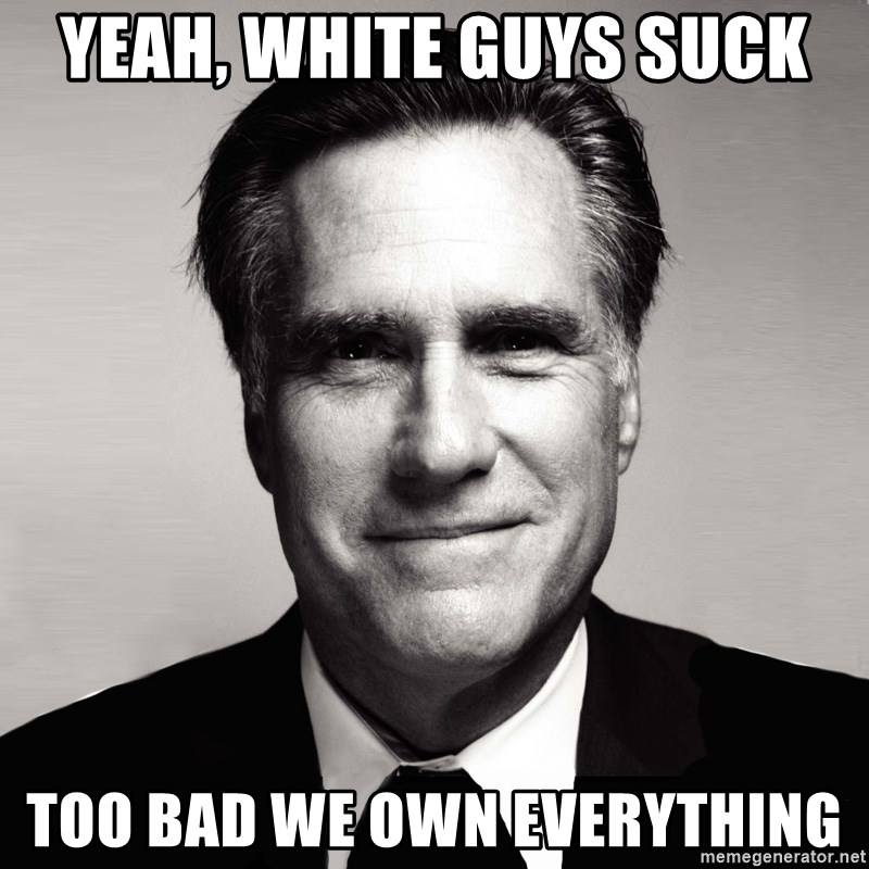 RomneyMakes.com - Yeah, white Guys Suck Too bad we own everything