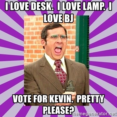 i love desk  i love lamp  i love bj Vote for kevin  pretty please