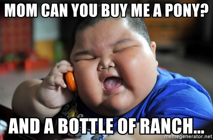 Fat Asian Kid - MOM CaN YOU BUY ME A PONY? AND A BOTTLE OF RANCH...