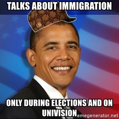 Scumbag Obama - Talks about immigration Only during elections and on univision