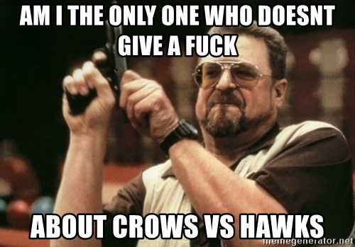 Walter Sobchak with gun - am i the only one who doesnt give a fuck about crows vs hawks