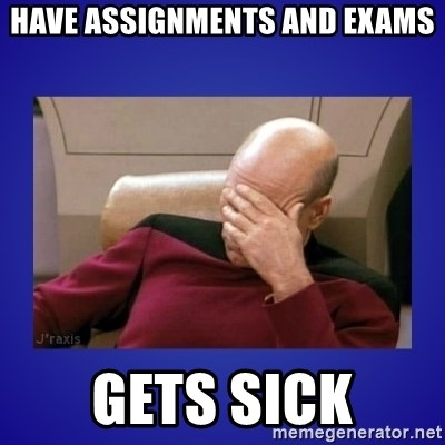 Picard facepalm  - have assignments and exams gets sick