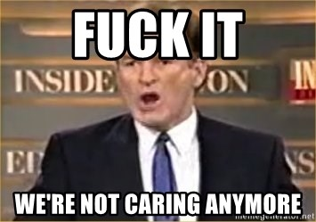 Fuck It Were Not Caring Anymore Bill O Reilly Meme Generator