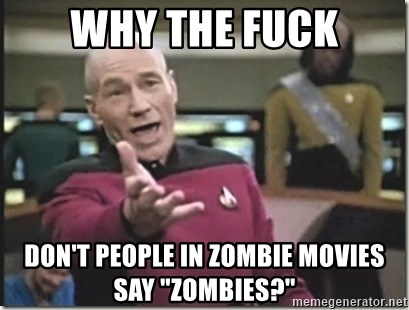 "star trek wtf - why the fuck don't people in zombie movies say ""zombies?"""