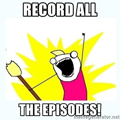 All the things - record all the episodes!