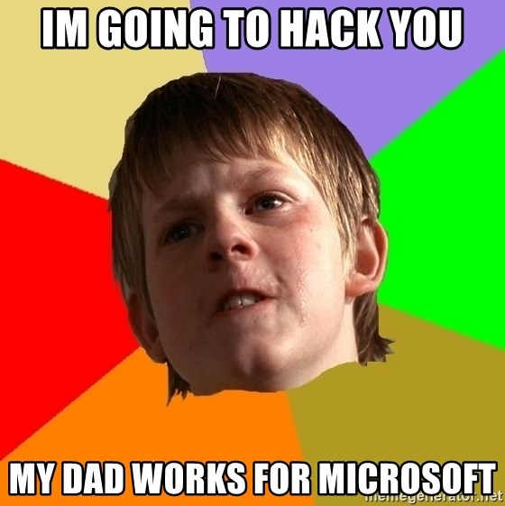 Angry School Boy - im going to hack you my dad works for microsoft