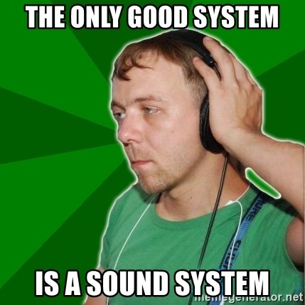 Sarcastic Soundman - The only good system is a sound system