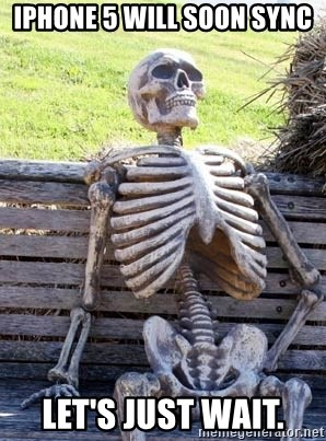 Waiting For Op - iPhone 5 will soon sync Let's just wait.