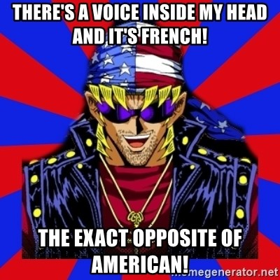 bandit keith - there's a voice inside my head and it's french! the exact opposite of american!