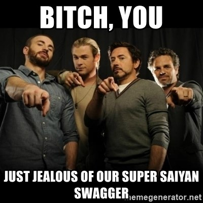 avengers pointing - BITCH, YOU JUST JEALOUS OF OUR SUPER SAIYAN SWAGGER