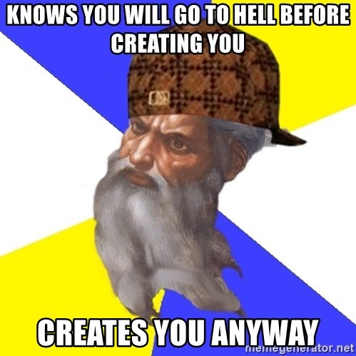 Scumbag God - knows you will go to hell before creating you creates you anyway