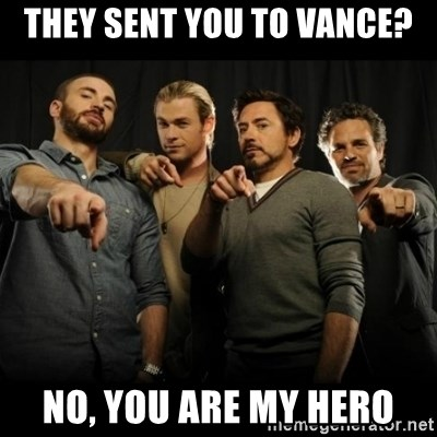 avengers pointing - they sent you to vance? no, you are my hero