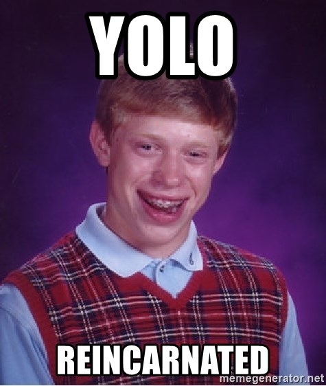 Bad Luck Brian - yolo reincarnated