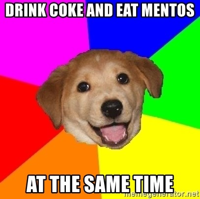Advice Dog - Drink coke and eat mentos at the same time