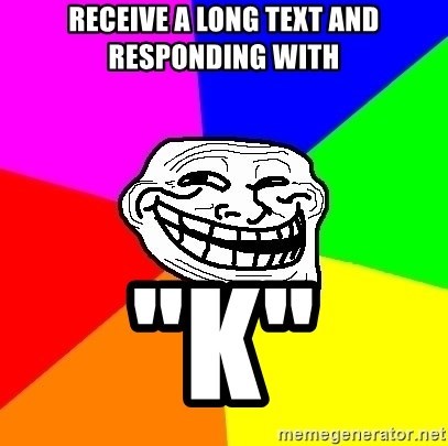 "Trollface - receive a long text and responding with ""k"""