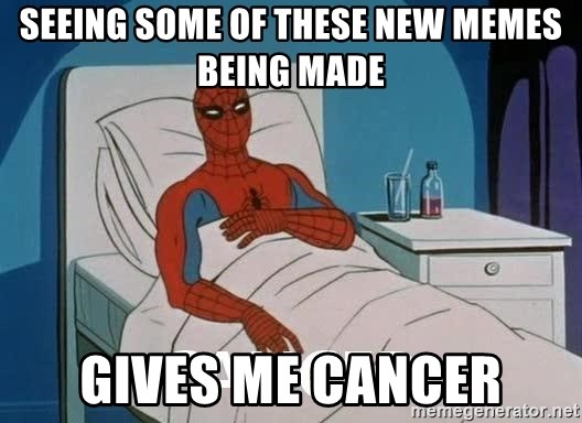 Cancer Spiderman - seeing some of these new memes being made gives me cancer