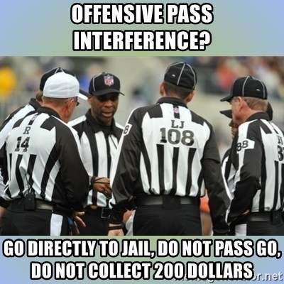 NFL Ref Meeting - Offensive Pass Interference? Go Directly to Jail, Do not pass go, do not collect 200 dollars