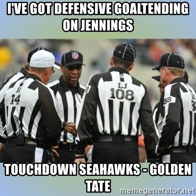NFL Ref Meeting - I'VE GOT DEFENSIVE GOALTENDING ON JENNINGS TOUCHDOWN SEAHAWKS - GOLDEN TATE