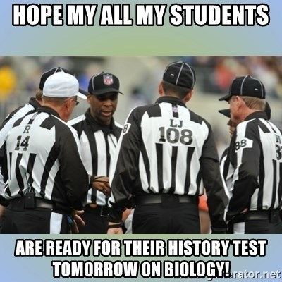NFL Ref Meeting - Hope my All my students  ARE READY FOR THEIR HISTORY TEST TOMORROW ON BIOLOGY!