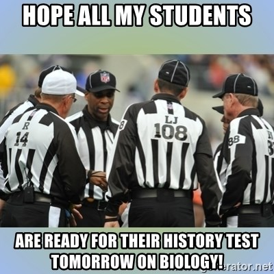 NFL Ref Meeting - Hope all my students are ready for their history test tomorrow on biology!