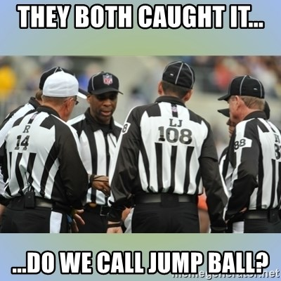 NFL Ref Meeting - They both caught it... ...Do we call Jump ball?