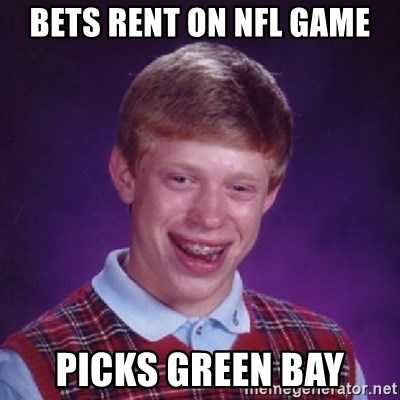 Bad Luck Brian - Bets rent on nfl game picks Green Bay
