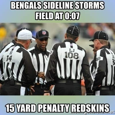 NFL Ref Meeting - Bengals Sideline storms field at 0:07 15 yard penalty Redskins