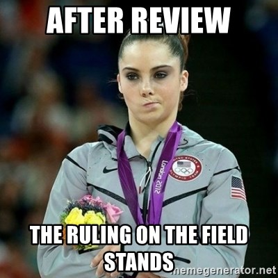 McKayla Maroney Not Impressed - after review the ruling on the field stands