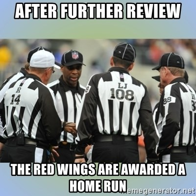 NFL Ref Meeting - After further review the red wings are awarded a home run
