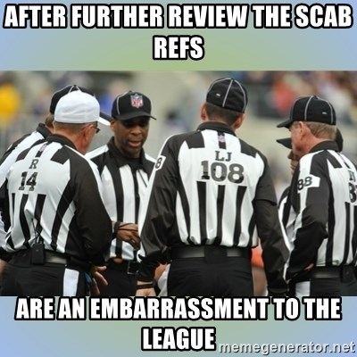 NFL Ref Meeting - After Further Review The Scab Refs Are An embarrassment to the league