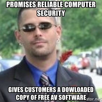 ButtHurt Sean - promises reliable computer security Gives customers a dowloaded copy of free AV software