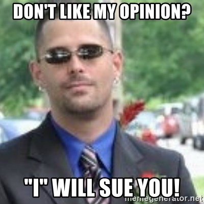 "ButtHurt Sean - don't like my opinion? ""I"" WILL SUE YOU!"