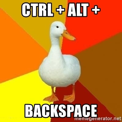 Technologically Impaired Duck - ctrl + alt + backspace