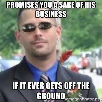 ButtHurt Sean - Promises you a sare of his business  if it ever gets off the ground