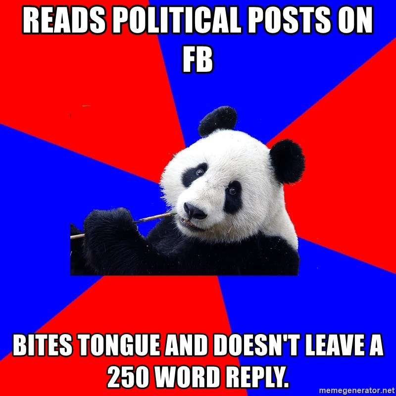 Polisci Panda - reads political posts on fb bites tongue and doesn't leave a 250 word reply.
