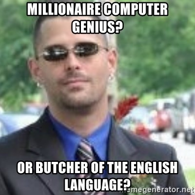ButtHurt Sean - Millionaire computer genius? or butcher of the english language?