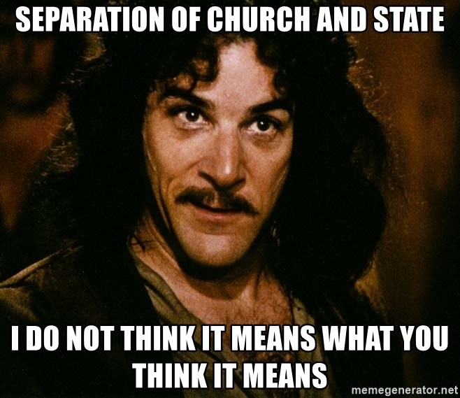Inigo Montoya - Separation of church and state I do not think it means what you think it means