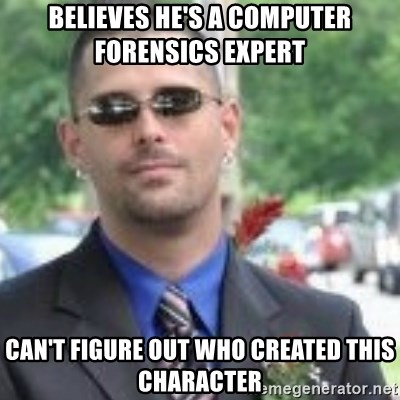 ButtHurt Sean - believes he's a Computer forensics expert can't figure out who created this character