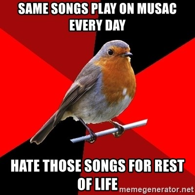 Retail Robin - same songs play on musac every day hate those songs for rest of life