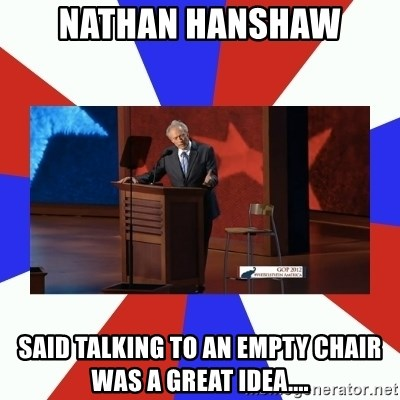 Invisible Obama - Nathan hanshaw said talking to an empty chair was a great idea....