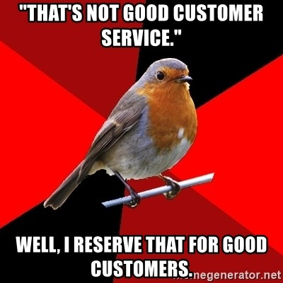"""Retail Robin - """"that's not good customer service."""" well, i reserve that for good customers."""