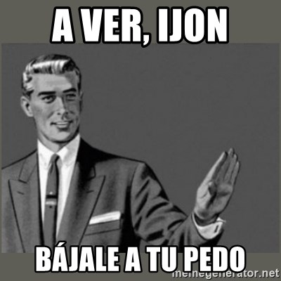 Bitch, Please grammar - a ver, ijon bájale a tu pedo